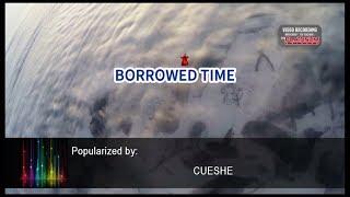 BORROWED TIME - Cueshe (Videoke)