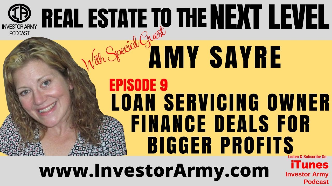 Episode # 9 - Amy Sayre - Loan Servicing Owner Finance Deals For Bigger Profits
