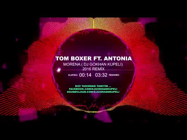Dj Gökhan Küpeli - Tom Boxer Ft. Antonia Morena ( 2016 Remix )