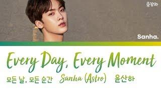 SANHA (윤산하) (ASTRO/아스트로) - Every Day, Every Moment (모든 날, 모든 순간) [han|rom|eng lyrics/가사]