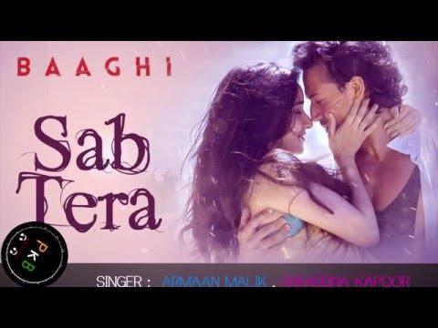 | Sab Tera - From Baaghi, |- FULL SONG -| By - ♥ Armaan Malik & Shraddha Kapoor ♥