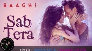   Sab Tera - From Baaghi,  - FULL SONG -  By - ♥ Armaan Malik & Shraddha Kapoor ♥