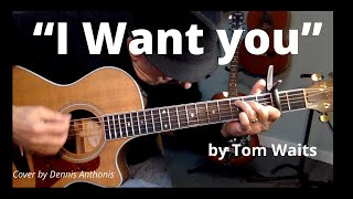 """""""i Want You""""  Tom Waits  Cover By Dennis Anthonis"""