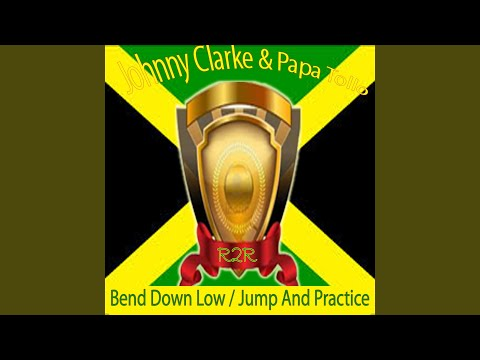 Bend Down Low / Jump and Practice