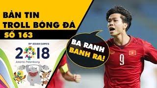 """Bản tin Troll Bóng Đá số 163: Công Phượng đọc thần chú """"Ba Ranh banh ra"""" giúp Việt Nam thắng trận"""