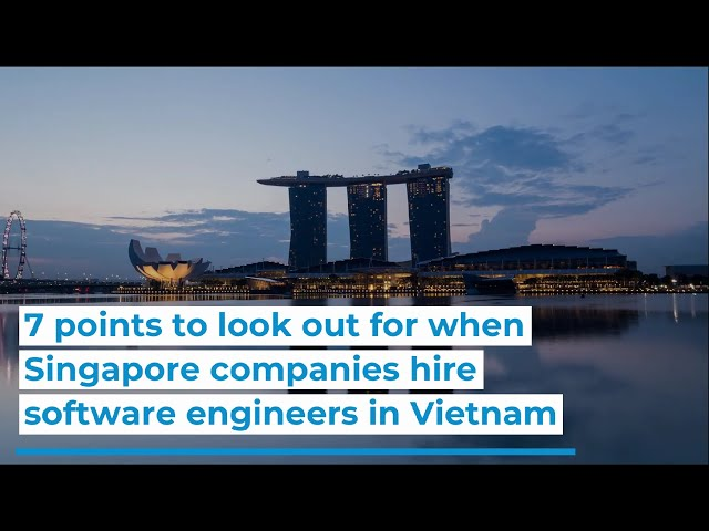 7 points to look out for when Singapore companies hire software engineers in Vietnam