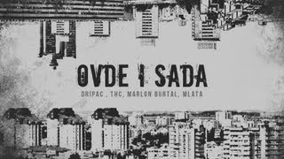 Dripac , THC , Marlon Brutal , Mlata - OVDE I SADA