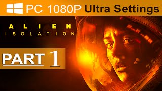 Alien Isolation Walkthrough Part 1 [1080p HD PC ULTRA] Alien Isolation Gameplay - No Commentary