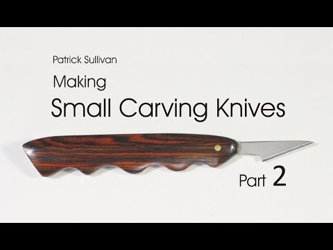 Making Small Carving Knives: Part 2