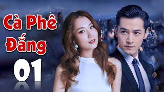 [Thuyết Minh] CÀ PHÊ ĐẮNG - Tập 01   Phim Tình Cảm Trung Quốc Hấp Dẫn (Hồ Ca - Bạch Băng)