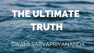The Ultimate Truth by Swami Sarvapriyananda