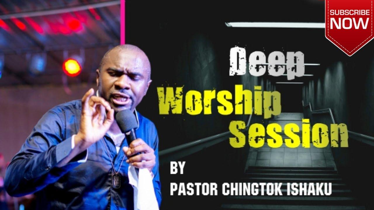 Download DEEP WORSHIP SESSION with pastor Chingtok ishaku