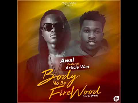 Awal Ft. Article Wan - Body No Be Firewood