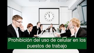 Prohibición del uso de celular en los puestos de trabajo