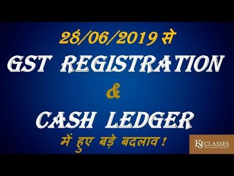 MAJOR CHANGES IN GST REGISTRATION AND CASH LEDGER FROM 28/06/2019