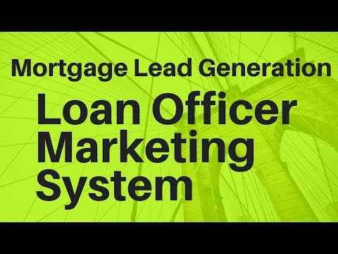 How To Generate Mortgage Leads -- Mortgage Marketing For Loan Officers