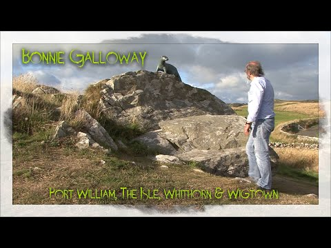 Bonnie Galloway - Port William, The Isle, Whithorn & Wigtown