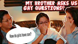 MY LITTLE BROTHER ASKS US GAY QUESTIONS?