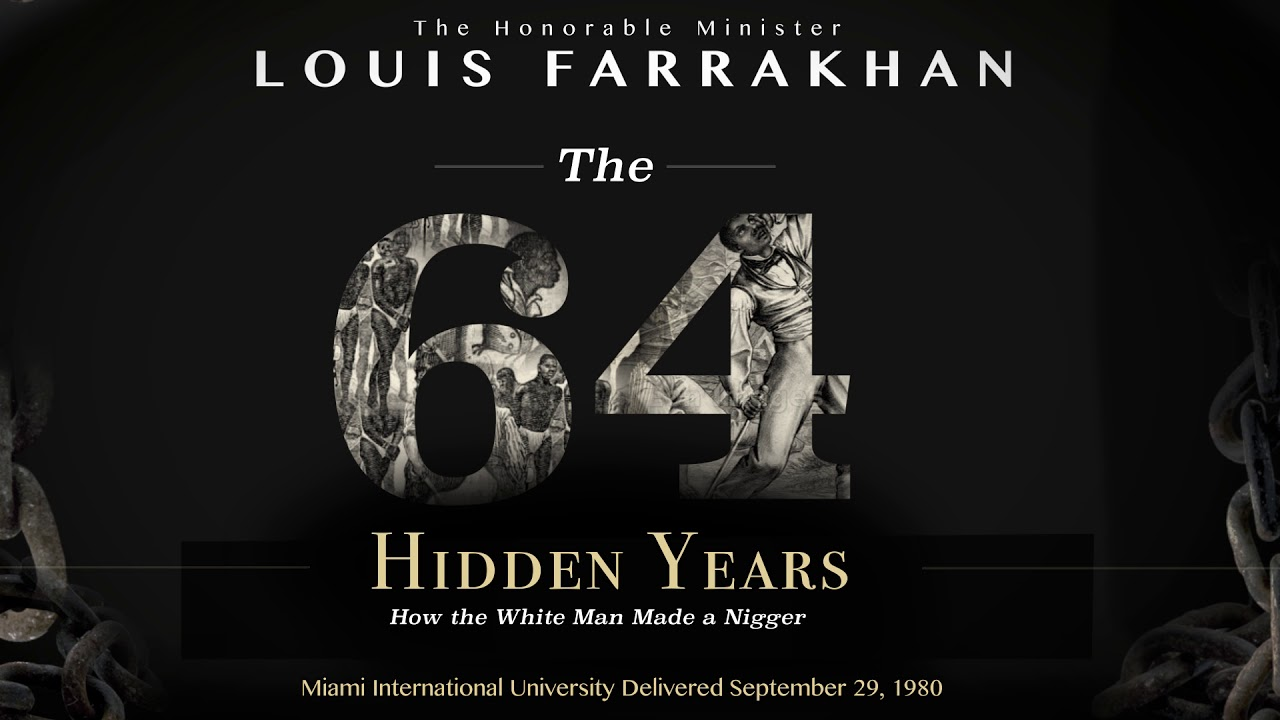 Minister Louis Farrakhan: The 64 Hidden Years - How the White Man Made a Nigger