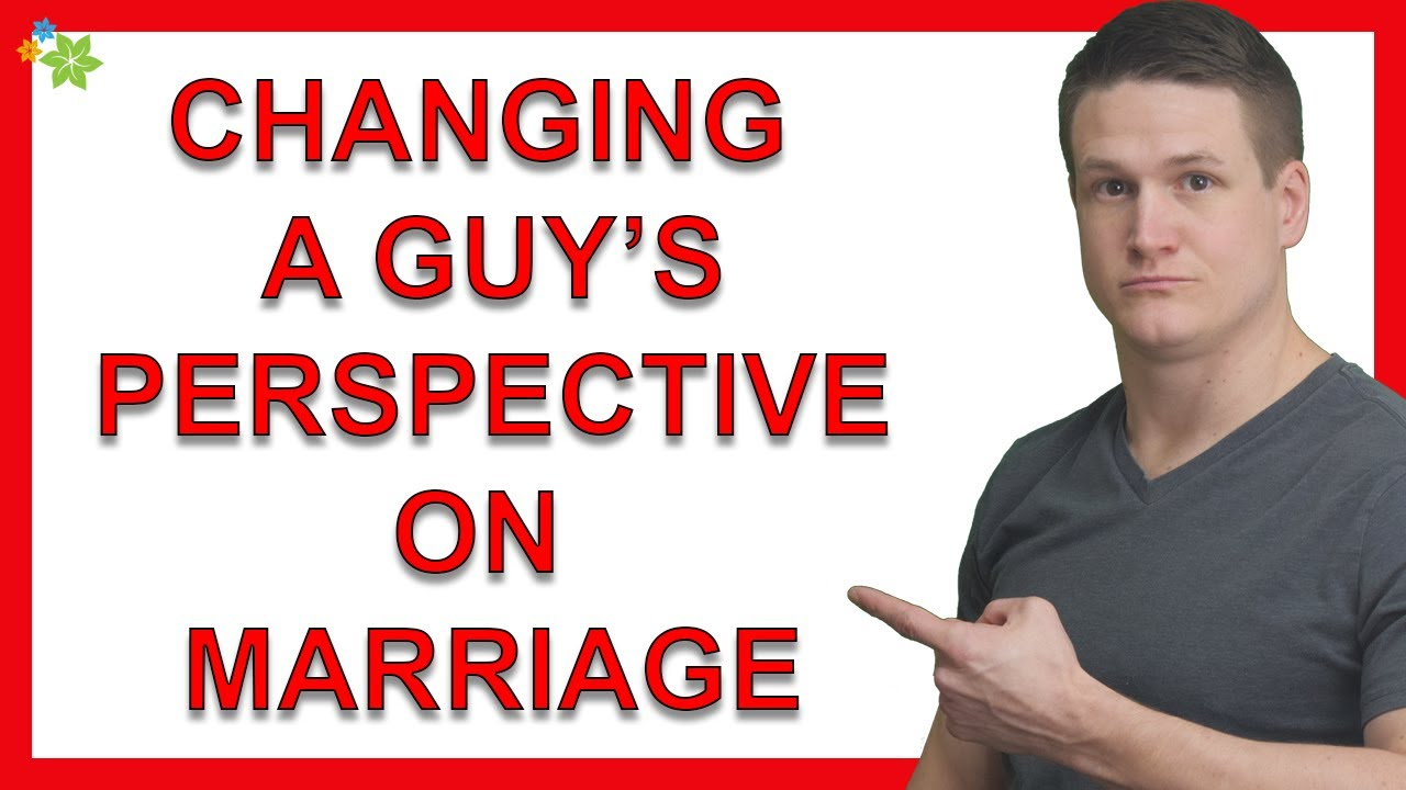 Can A Guy Change His Perspective on Marriage At Some Point in the Relationship