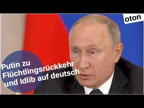 Putin zur Flüchtlingsrückkehr und Idlib auf deutsch