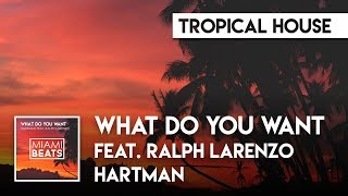 Hartman feat. Ralph Larenzo - What Do You Want [Miami Beats]