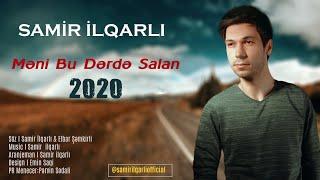 Samir ilqarli - Meni Bu Derde Salan 2020 Resimi