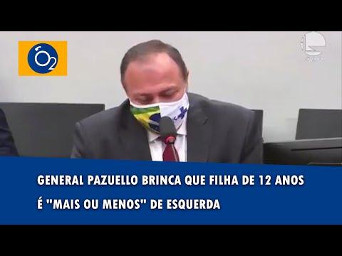 "General Pazuello brinca que filha de 12 anos é ""mais ou menos"" de ..."