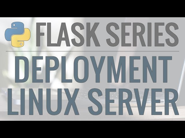 Python Flask Tutorial: Deploying Your Application (Option #1) - Deploy to a Linux Server