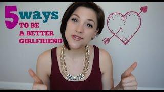 5 ways to be a better girlfriend