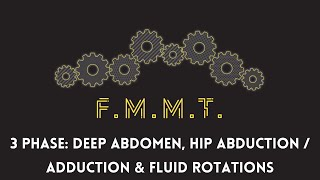 FMMT: 3 Phase Abdomen, Hip Abduction/Adduction and Fluid Rotation