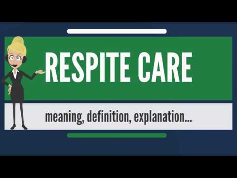What is RESPITE CARE? What does RESPITE CARE mean? RESPITE CARE meaning, definition & explanation