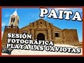 PAITA | Iglesia de Colán | Playa Las Gaviotas | Sesión de fotos | Peruvian Life