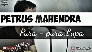 PURA-PURA LUPA - PETRUS MAHENDRA (COVER)