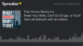 Read Your Bible, Don't Do Drugs, or You'll Get Left Behind!! with Ian Allison (part 6 of 7)