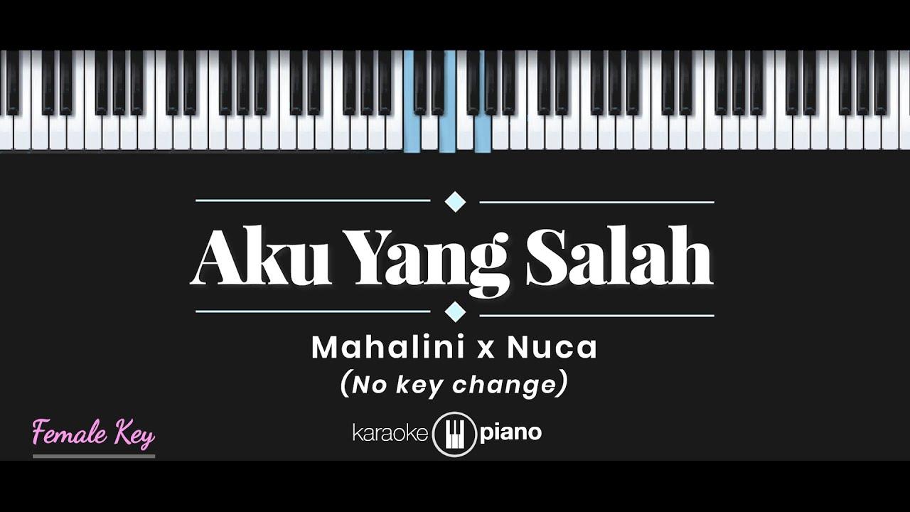 Aku Yang Salah - Mahalini x Nuca  (KARAOKE PIANO - FEMALE KEY)