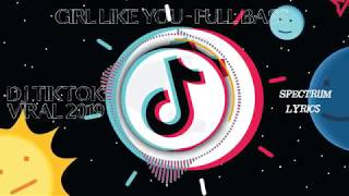 GIRL LIKE YOU REMIX TERBARU 2019 FULL BASS | Spectrum Lyrics