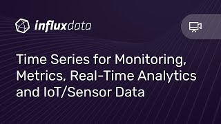 Time-Series for Monitoring, Metrics, Real-Time Analytics and IoT/Sensor Data