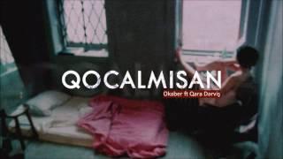 Okaber ft Qara dervis QOCALMISAN