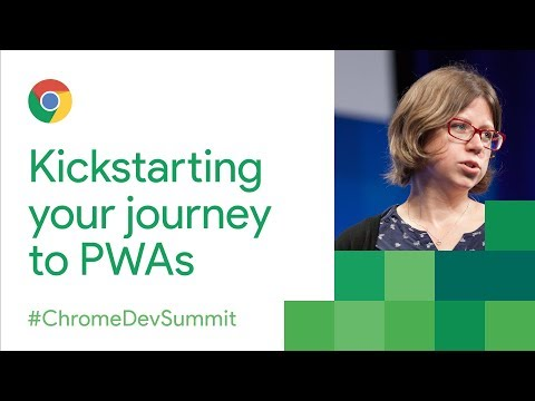 Kickstarting Your Journey to Progressive Web Apps (Chrome Dev Summit 2017)
