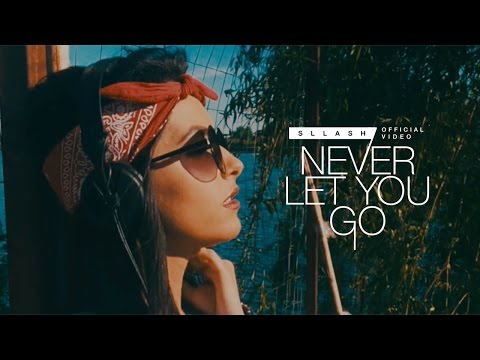 Sllash - Never Let You Go (Official Video)