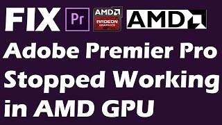 Fixed Adobe Premiere Pro CC Stopped Working in AMD