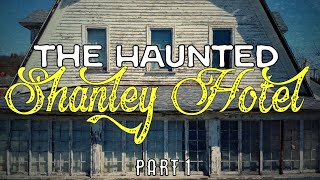 The HAUNTED SHANLEY Hotel | Part 1 | Paranormal Feature