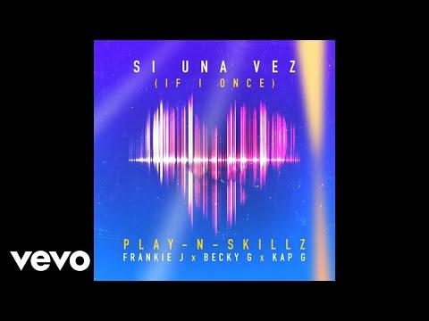 Play-N-Skillz - Si Una Vez (If I Once)[Spanglish - Audio] ft. Frankie J, Becky G, Kap G
