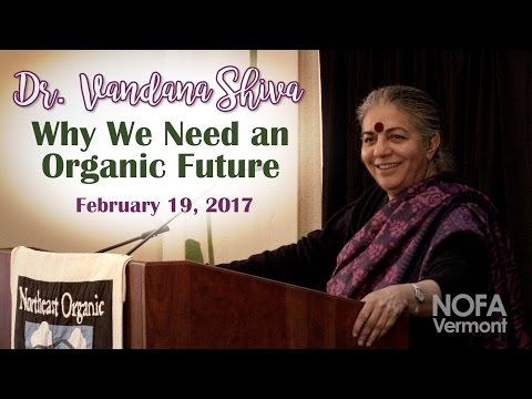 "Dr. Vandana Shiva: ""Why We Need an Organic Future"" (NOFA-VT 2017 Keynote Address)"