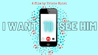 I want to see him | SHORT FILM by TRICIA MPISI | Drama Class Assignment