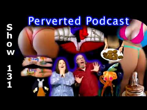 131 Perverted Podcast from YouTube · Duration:  1 hour 12 minutes 58 seconds