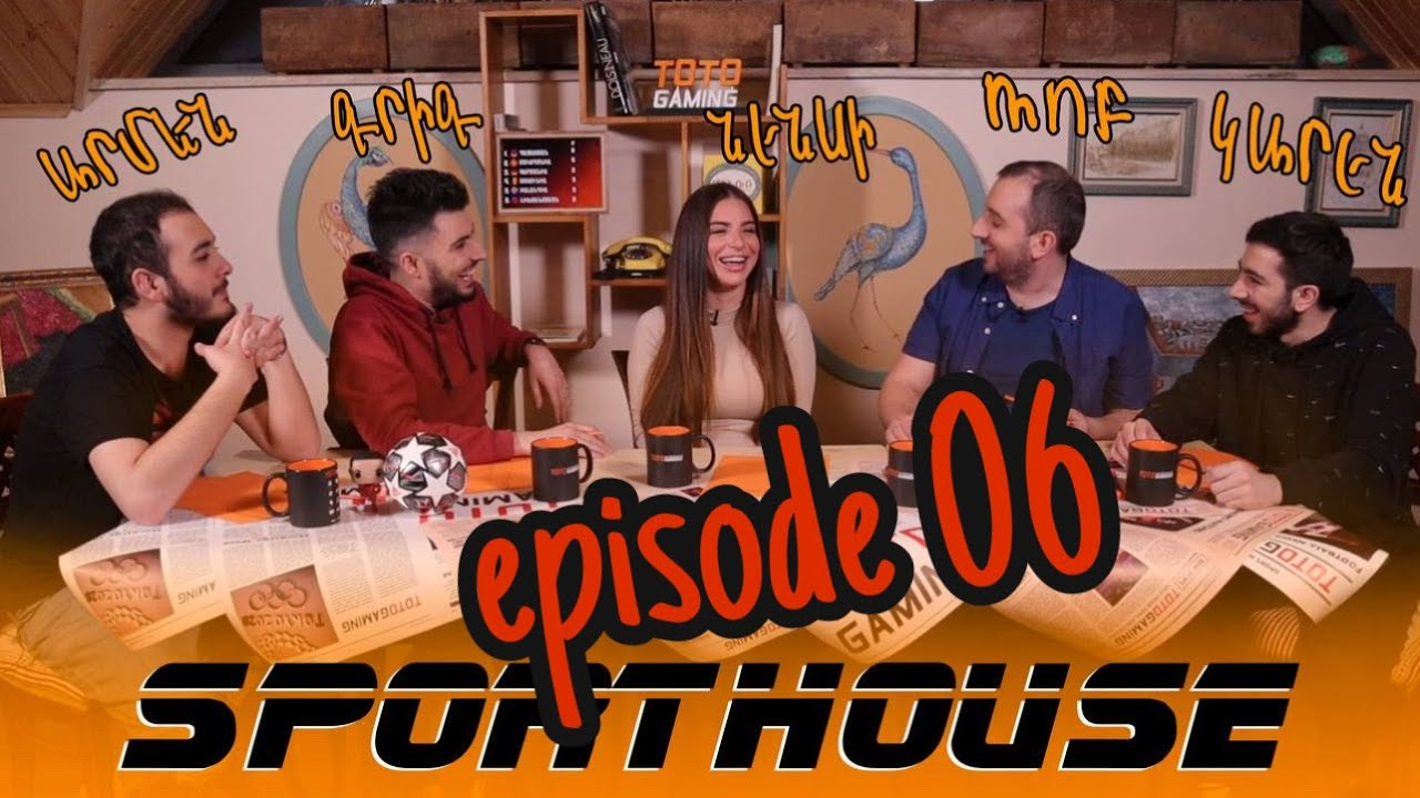 Download Sport House - Episode 06 /Grig, Rob, Armen, Karen/