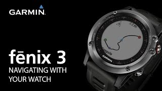 fenix 3: Navigating with Your Watch