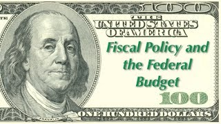 Economics :: Fiscal Policy and the Federal Budget (Wk 9, Pt E)